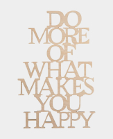 Holzschrift DO MORE OF WHAT MAKES YOU HAPPY